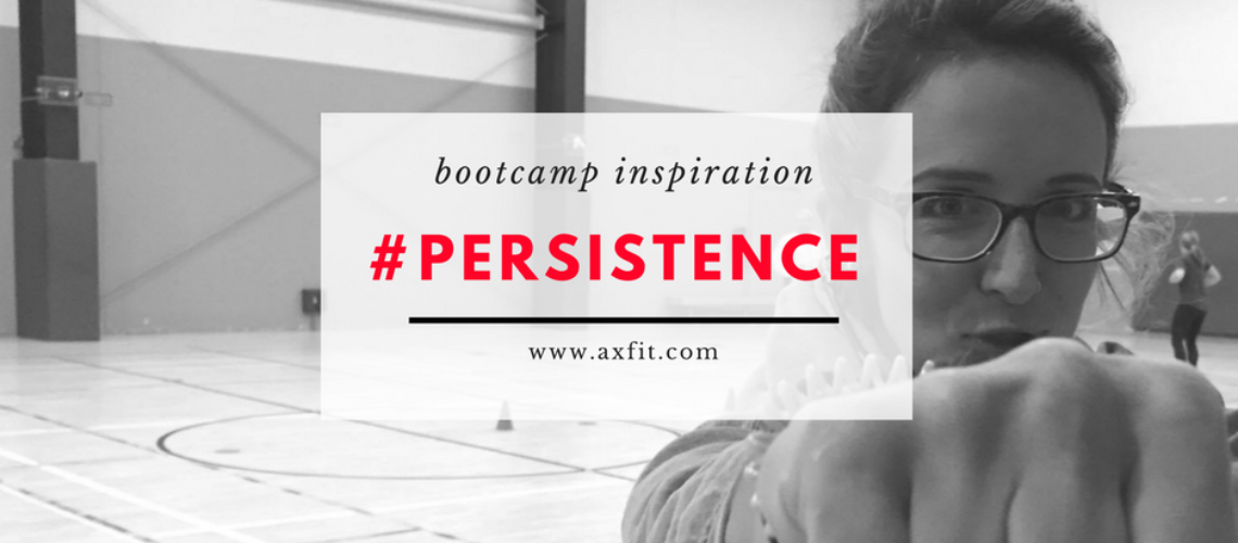 Boot Camp Ideas: #PERSISTENCE